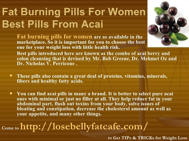 Fat Burning Pills For Women – Best Pills From Acai   <ul><li>Fat burning pills for women   are so available in the  market...