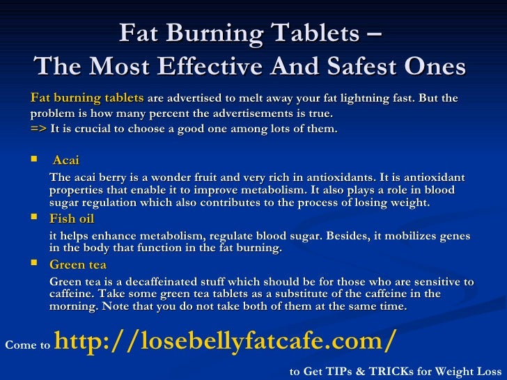 Fat Burning Tablets –  The Most Effective And Safest Ones   <ul><li>Fat burning tablets   are advertised to melt away your...