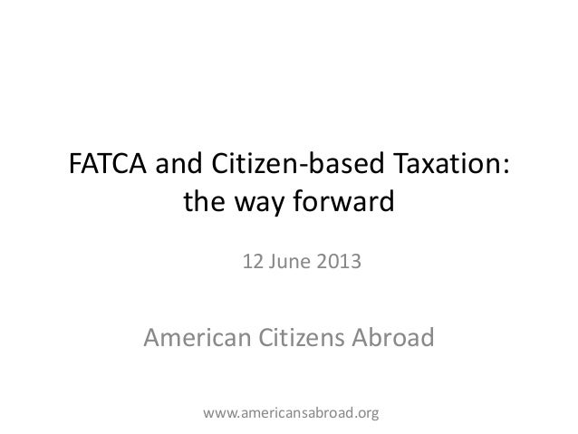 FATCA and Citizen-based Taxation:the way forwardAmerican Citizens Abroad12 June 2013www.americansabroad.org