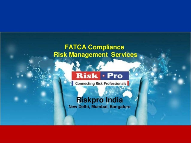 1 FATCA Compliance Risk Management Services Riskpro India New Delhi, Mumbai, Bangalore