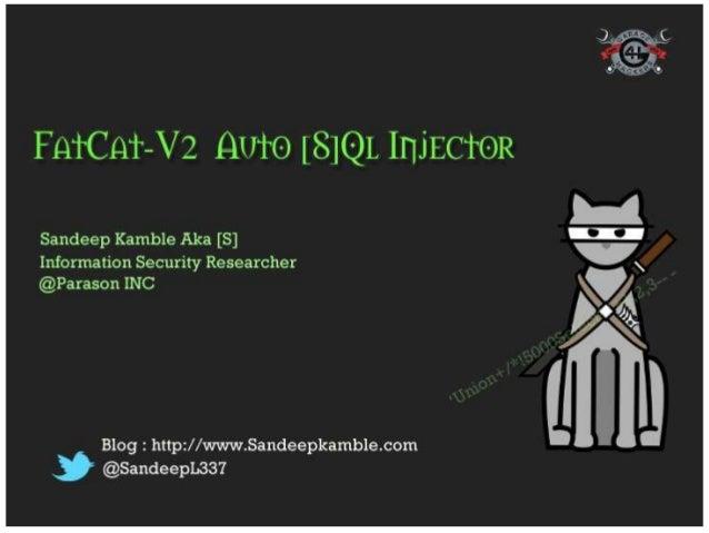 FatCat V2– Automatic Web [S]QL-InjectorSandeep Kamble AKA [S]     Parason INC                           Blog : http://sand...