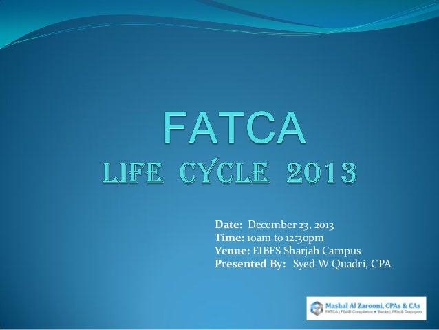 Date: December 23, 2013 Time: 10am to 12:30pm Venue: EIBFS Sharjah Campus Presented By: Syed W Quadri, CPA