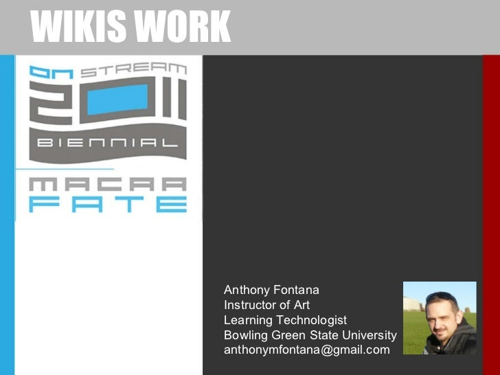 WIKIS WORK Anthony Fontana Instructor of Art Learning Technologist Bowling Green State University [email_address]