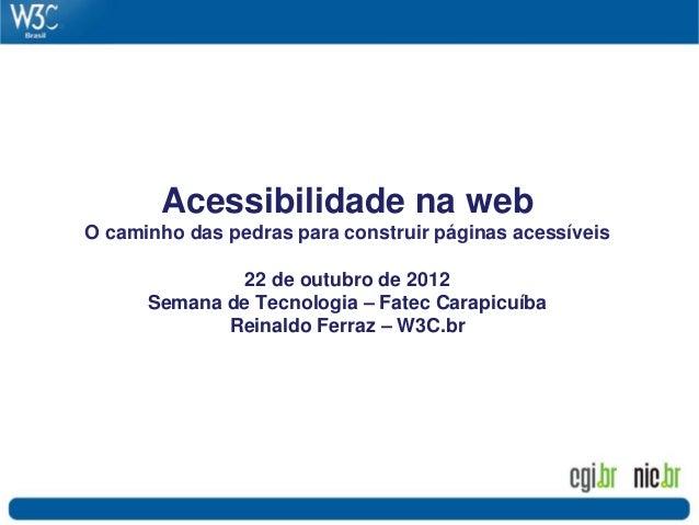 Acessibilidade na webO caminho das pedras para construir páginas acessíveis               22 de outubro de 2012      Seman...