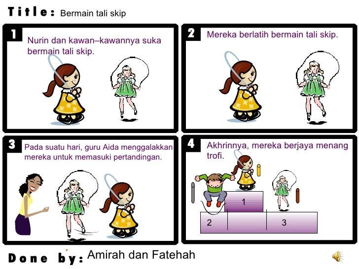 Nurin dan kawan–kawannya suka bermain tali skip. Amirah dan Fatehah Mereka berlatih bermain tali skip. 1 2 3 Pada suatu ha...