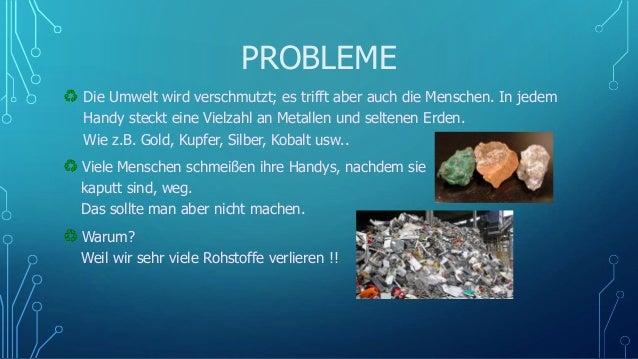 PROBLEME Die Umwelt wird verschmutzt; es trifft aber auch die Menschen. In jedem Handy steckt eine Vielzahl an Metallen un...
