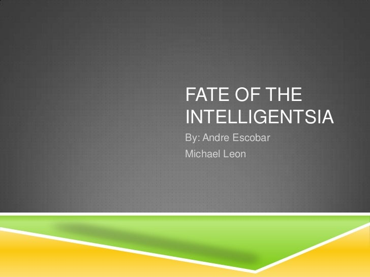 FATE OF THEINTELLIGENTSIABy: Andre EscobarMichael Leon