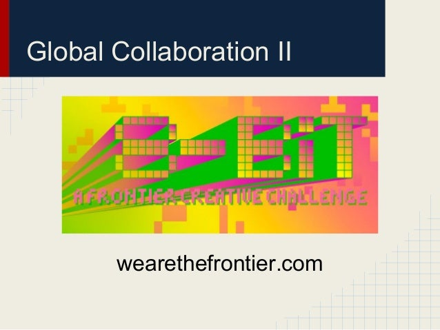 Global Collaboration II       wearethefrontier.com