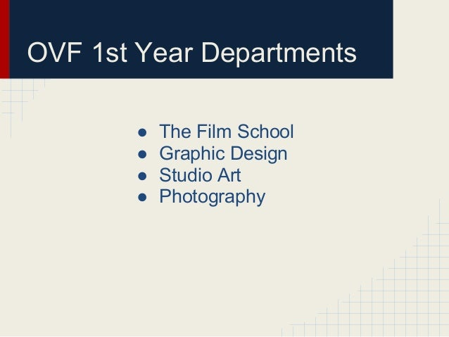 OVF 1st Year Departments       ●   The Film School       ●   Graphic Design       ●   Studio Art       ●   Photography