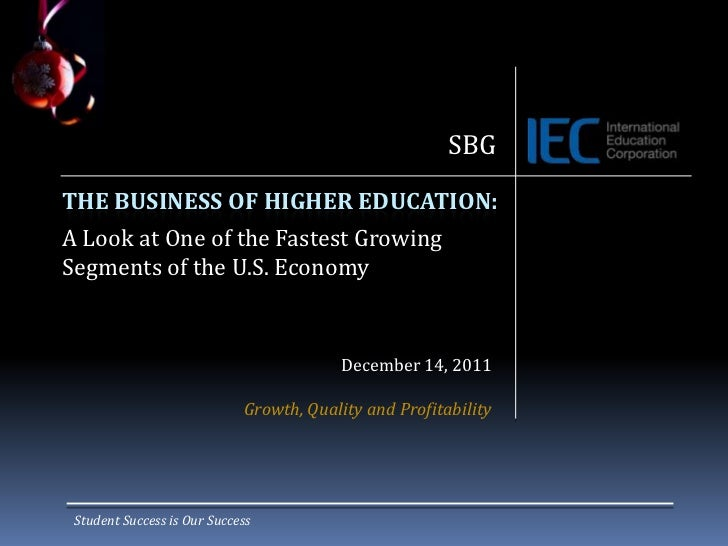 SBGTHE BUSINESS OF HIGHER EDUCATION:A Look at One of the Fastest GrowingSegments of the U.S. Economy                      ...
