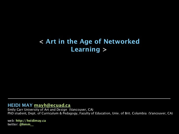 < Art in the Age of Networked                             Learning >HEIDI MAY mayh@ecuad.caEmily Carr University of Art an...