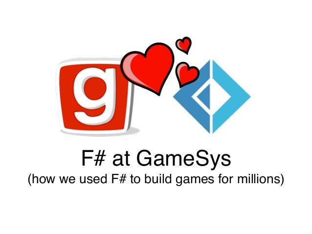 F# at GameSys! (how we used F# to build games for millions)