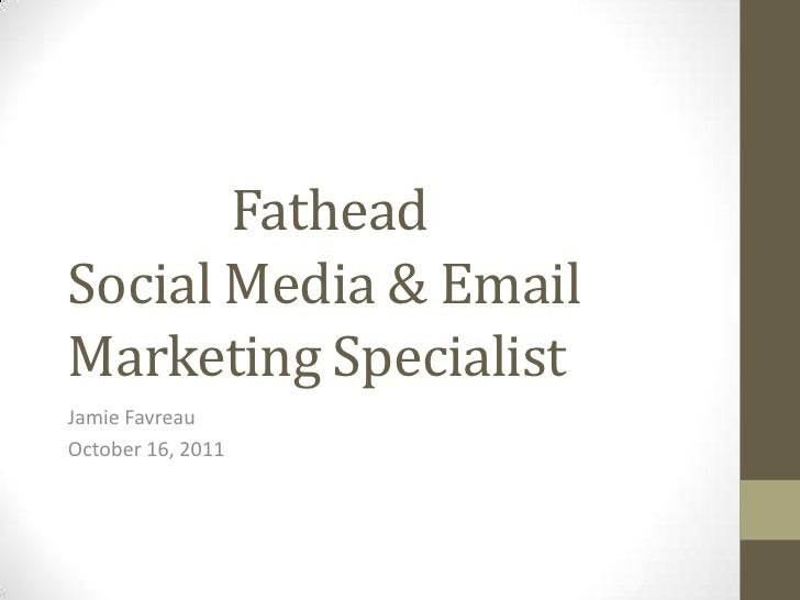 FatheadSocial Media & Email Marketing Specialist<br />Jamie Favreau<br />October 16, 2011<br />