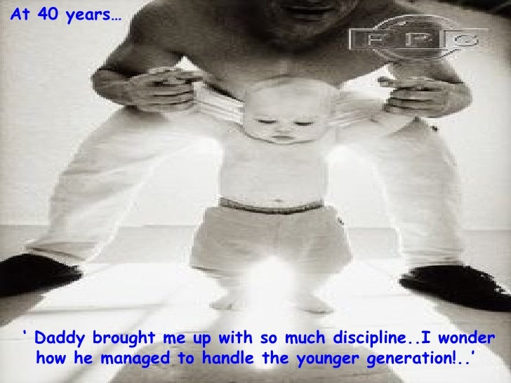 '  Daddy brought me up with so much discipline..I wonder how he managed to handle the younger generation!..' At 40 years…