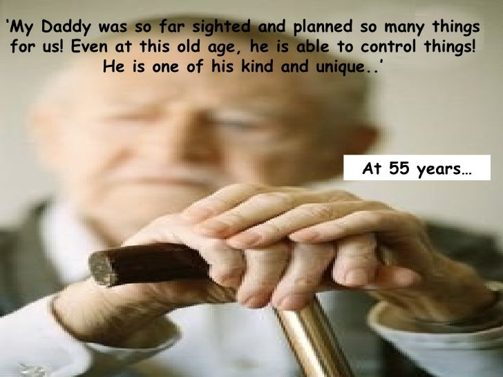 ' My Daddy was so far sighted and planned so many things for us! Even at this old age, he is able to control things! He is...