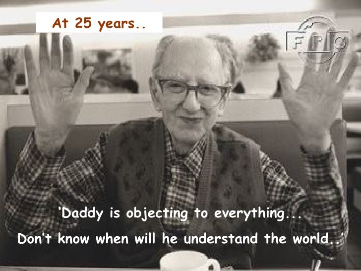 ' Daddy is objecting to everything... Don't know when will he understand the world..' At 25 years..