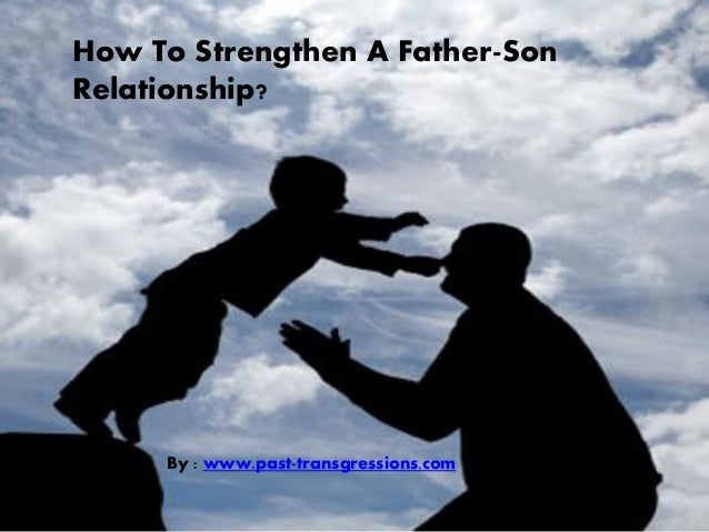 how to strengthen a father son relationship