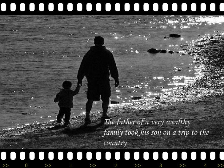 Filmstrip The father of a very wealthy family took his son on a trip to the country