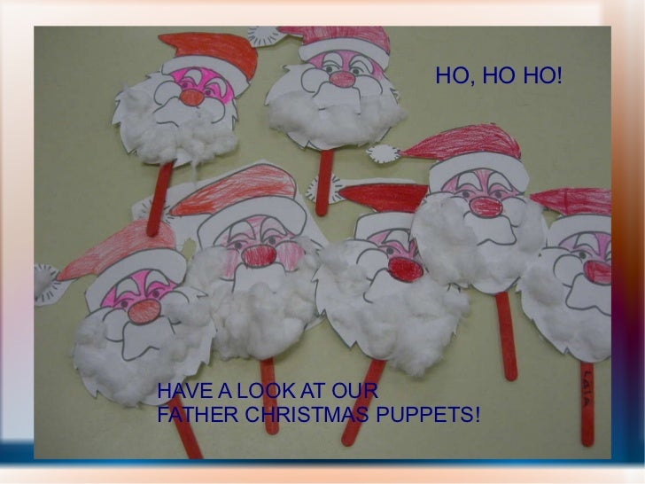 HAVE A LOOK AT OUR  FATHER CHRISTMAS PUPPETS! HO, HO HO!