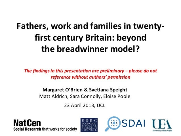 Fathers, work and families in twenty-first century Britain: beyondthe breadwinner model?The findings in this presentation ...