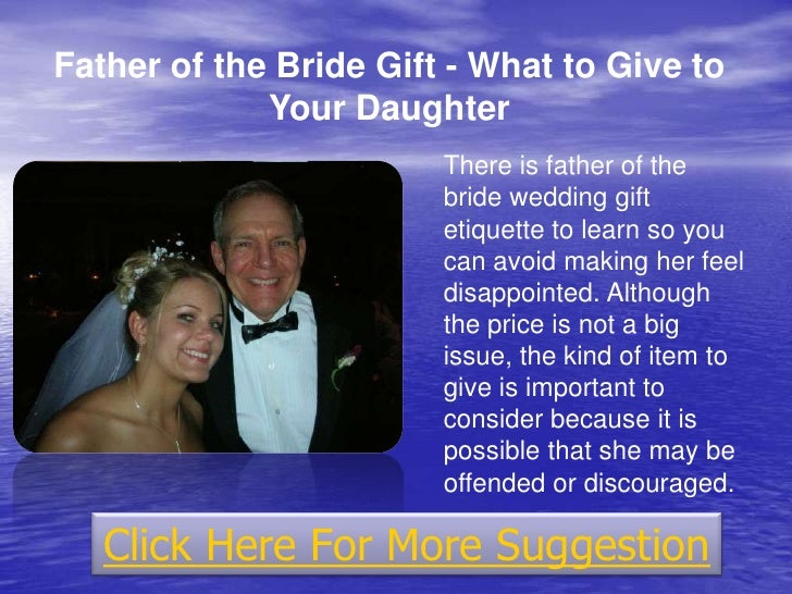 Wedding Gift Etiquette Receiving : Father of the bride gift - What to give to your daughter
