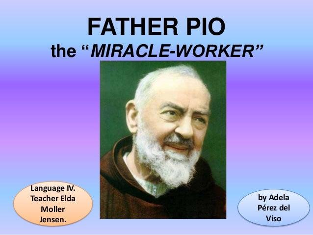 "FATHER PIO the ""MIRACLE-WORKER""  Language IV. Teacher Elda Moller Jensen.  by Adela Pérez del Viso"
