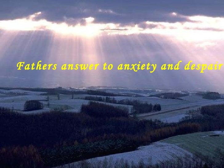 Fathers answer to anxiety and despair