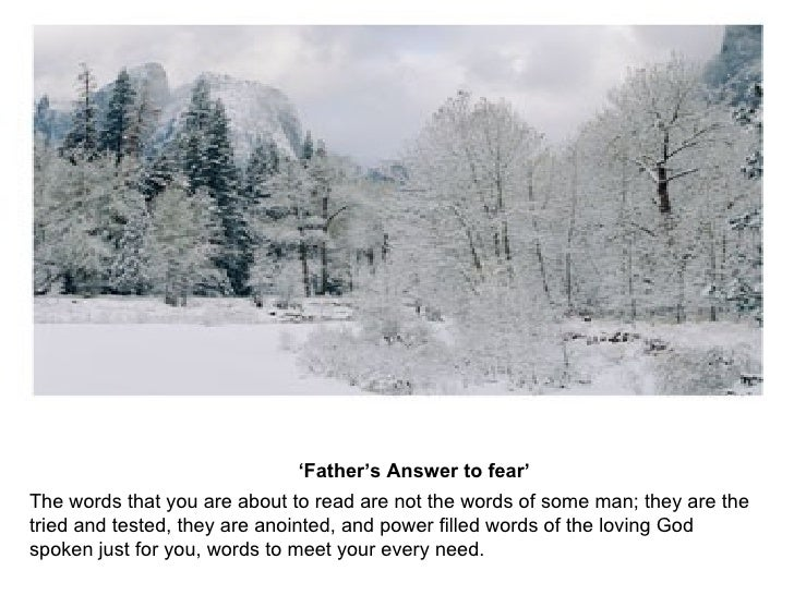 ' Father's Answer to fear'   The words that you are about to read are not the words of some man; they are the tried and te...