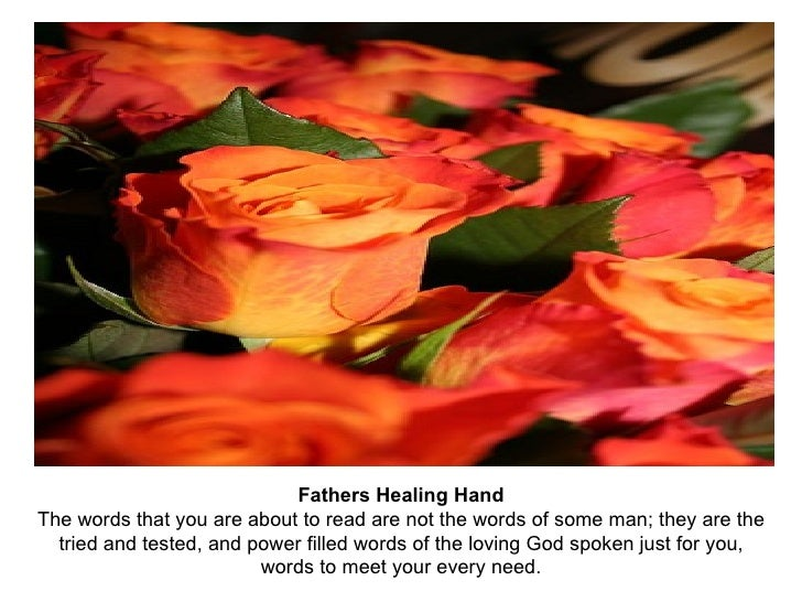 Fathers Healing Hand The words that you are about to read are not the words of some man; they are the tried and tested, an...