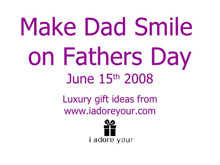 Make Dad Smile  on Fathers Day June 15 th  2008 Luxury gift ideas from www.iadoreyour.com