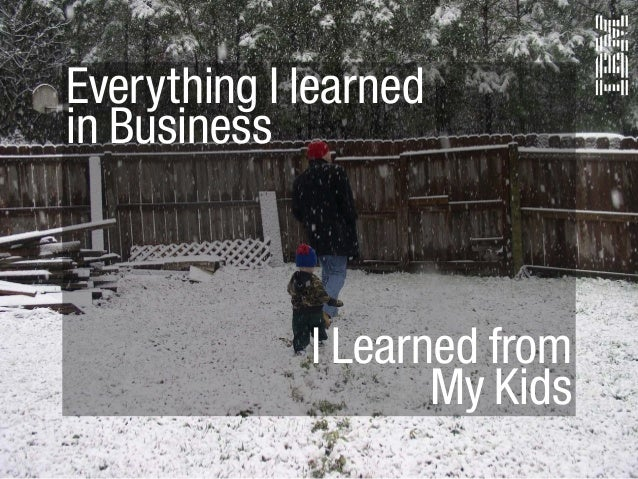 Everything I learned in Business I Learned from My Kids