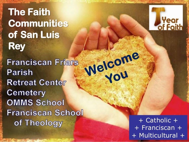 The FaithCommunitiesof San LuisRey+ Catholic ++ Franciscan ++ Multicultural +