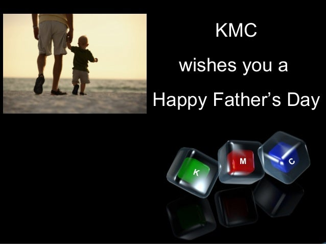 K M C KMC wishes you a Happy Father's Day