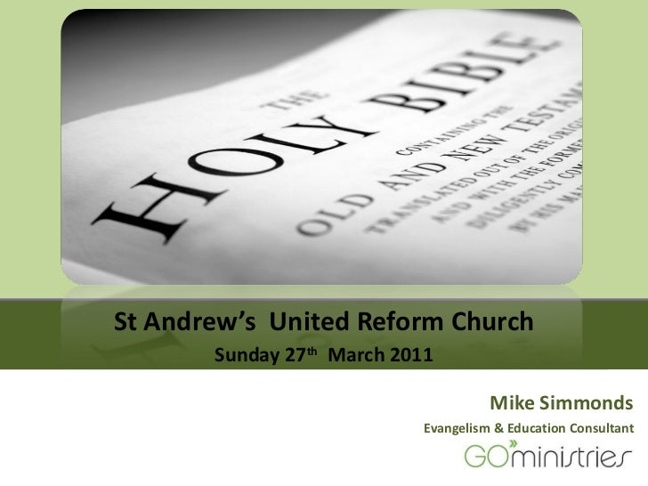 Mike Simmonds Evangelism & Education Consultant <ul><li>St Andrew's  United Reform Church </li></ul><ul><li>Sunday 27 th  ...