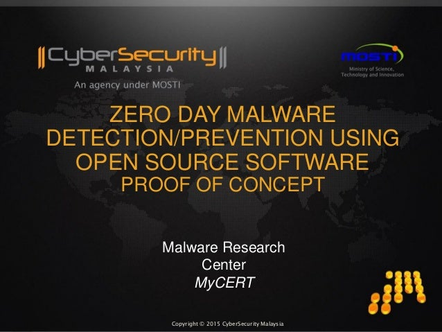 Copyright © 2015 CyberSecurity MalaysiaCopyright © 2015 CyberSecurity Malaysia ZERO DAY MALWARE DETECTION/PREVENTION USING...