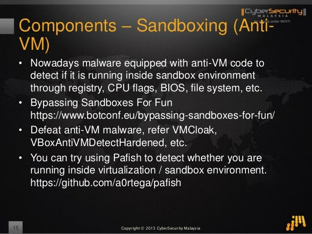 Copyright © 2015 CyberSecurity Malaysia Components – Sandboxing (Anti- VM) • Nowadays malware equipped with anti-VM code t...