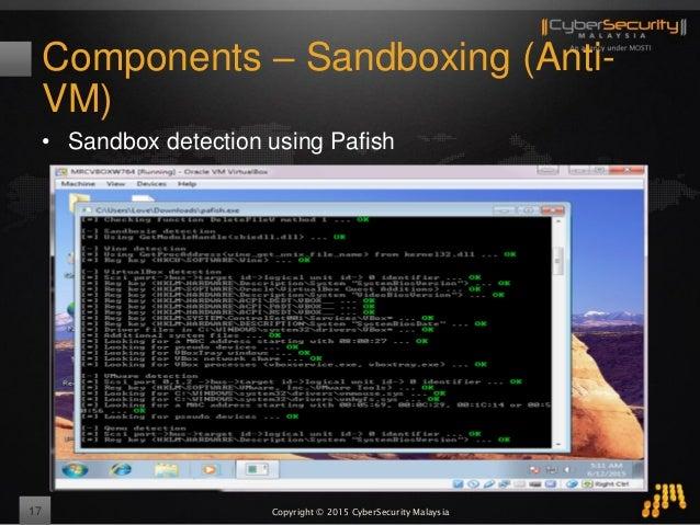 Copyright © 2015 CyberSecurity Malaysia Components – Sandboxing (Anti- VM) • Sandbox detection using Pafish 17