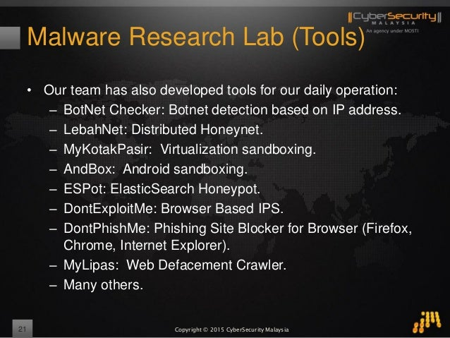 Copyright © 2015 CyberSecurity Malaysia Malware Research Lab (Tools) • Our team has also developed tools for our daily ope...