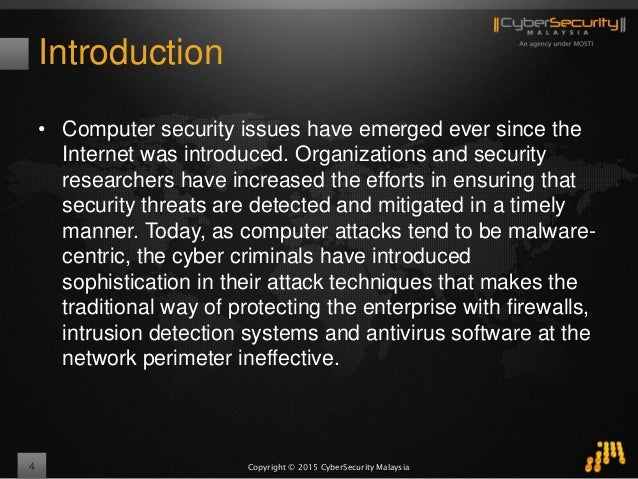 Copyright © 2015 CyberSecurity Malaysia Introduction • Computer security issues have emerged ever since the Internet was i...