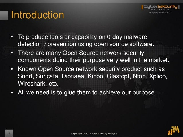 Copyright © 2015 CyberSecurity Malaysia Introduction • To produce tools or capability on 0-day malware detection / prevent...