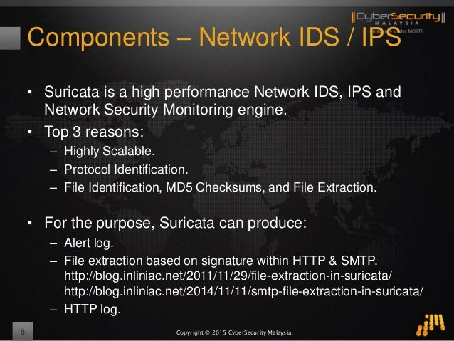 Copyright © 2015 CyberSecurity Malaysia Components – Network IDS / IPS 8 • Suricata is a high performance Network IDS, IPS...