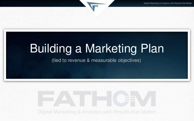 Building a Marketing Plan (tied to revenue & measurable objectives)