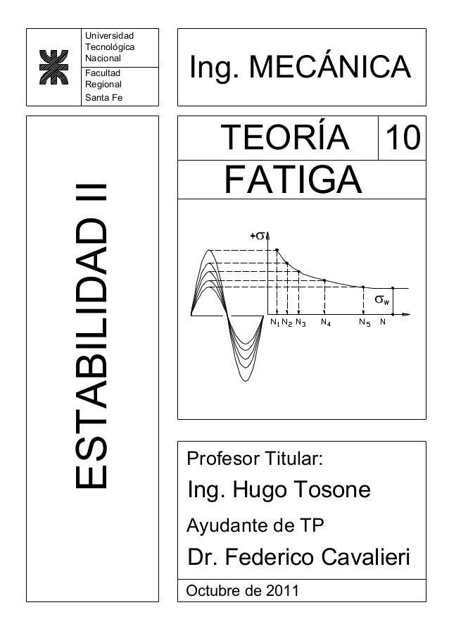 Universidad Tecnológica Nacional Facultad Regional Santa Fe ESTABILIDADII TEORÍA FATIGA Ing. Hugo Tosone Octubre de 2011 P...