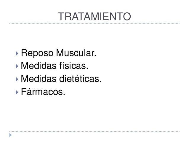 TRATAMIENTO  Reposo Muscular.  Medidas físicas.  Medidas dietéticas.  Fármacos.