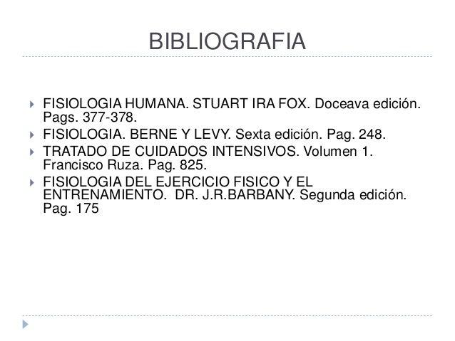 BIBLIOGRAFIA  FISIOLOGIA HUMANA. STUART IRA FOX. Doceava edición. Pags. 377-378.  FISIOLOGIA. BERNE Y LEVY. Sexta edició...