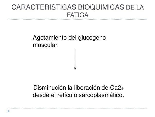 CARACTERISTICAS BIOQUIMICAS DE LA FATIGA Agotamiento del glucógeno muscular. Disminución la liberación de Ca2+ desde el re...