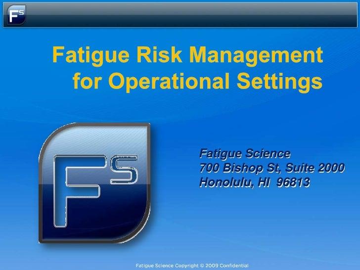 Fatigue Science700 Bishop St, Suite 2000Honolulu, HI 96813
