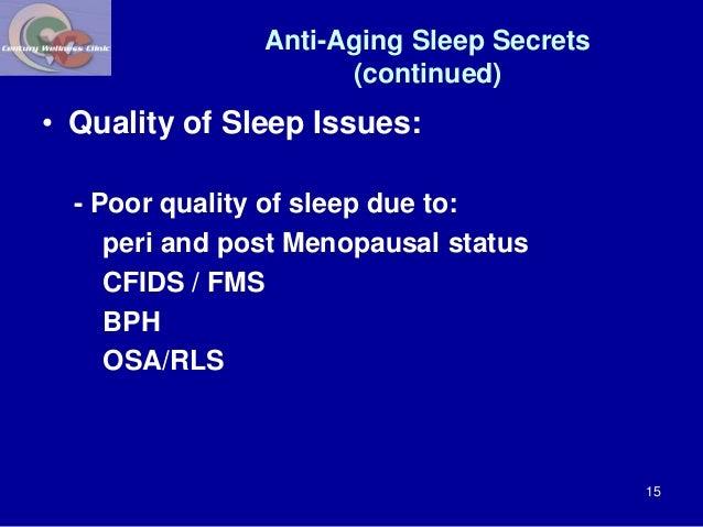 Anti-Aging Sleep Secrets  (continued)  • Quality of Sleep Issues:  - Poor quality of sleep due to:  peri and post Menopaus...