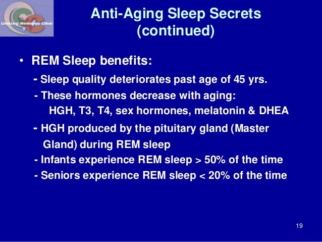 Anti-Aging Sleep Secrets  (continued)  • REM Sleep benefits:  - Sleep quality deteriorates past age of 45 yrs.  - These ho...