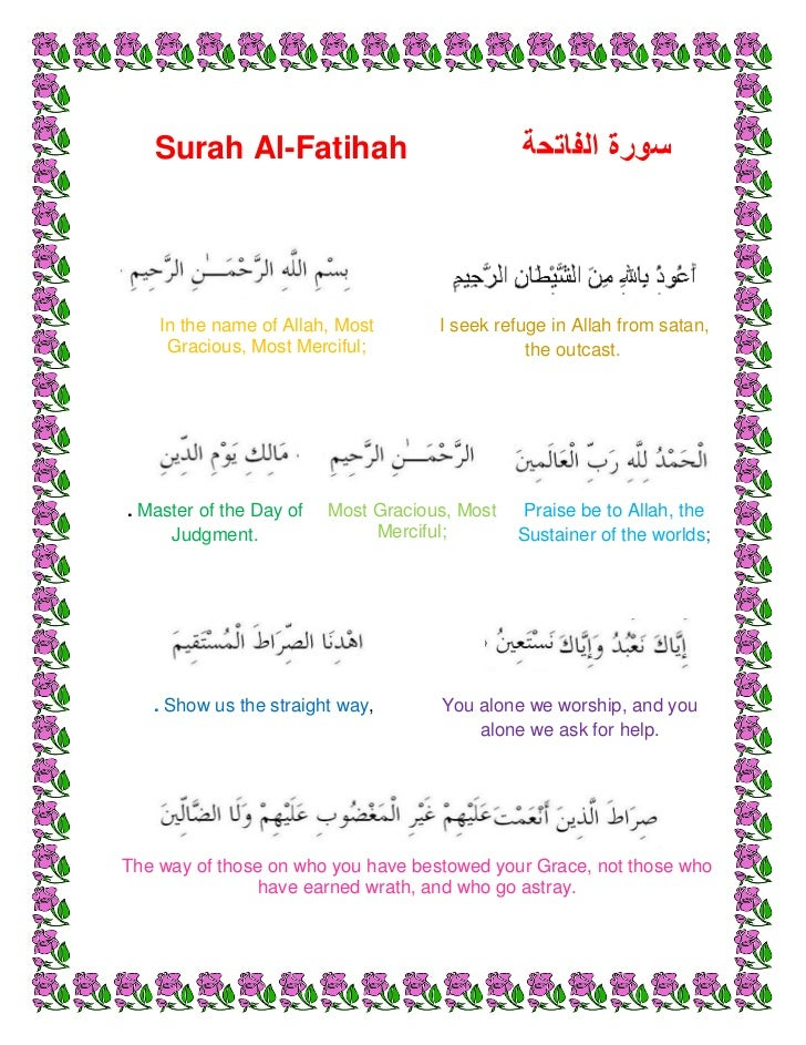 surah names The numerous names of surah fatiha this surah of the quran is often referred to with different names, each relevant to an aspect of its meaning in the arabic culture, a thing that is referred to by different names, it has significant importance.